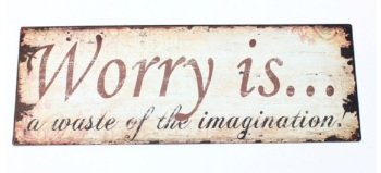 Worry is....a waste of the imagination - Hanging Metal Inspirational Sign