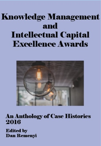 Knowledge Management and Intellectual Capital Excellence Awards 2016: An Anthology of Case Histories