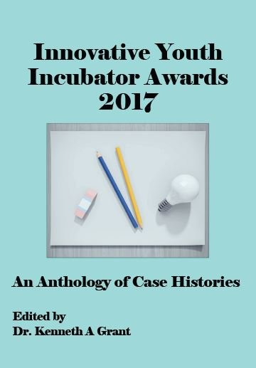 Innovative Youth Incubator Awards 2017: An Anthology of Case Histories