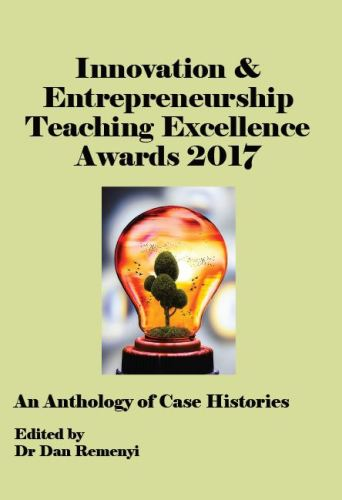 The Innovation & Entrepreneurship Teaching Excellence Awards 2017: An Anthology of Case Histories