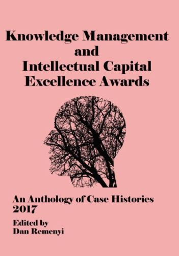 The Knowledge Management and Intellectual Capital Excellence Awards 2017: An Anthology of Case Histories