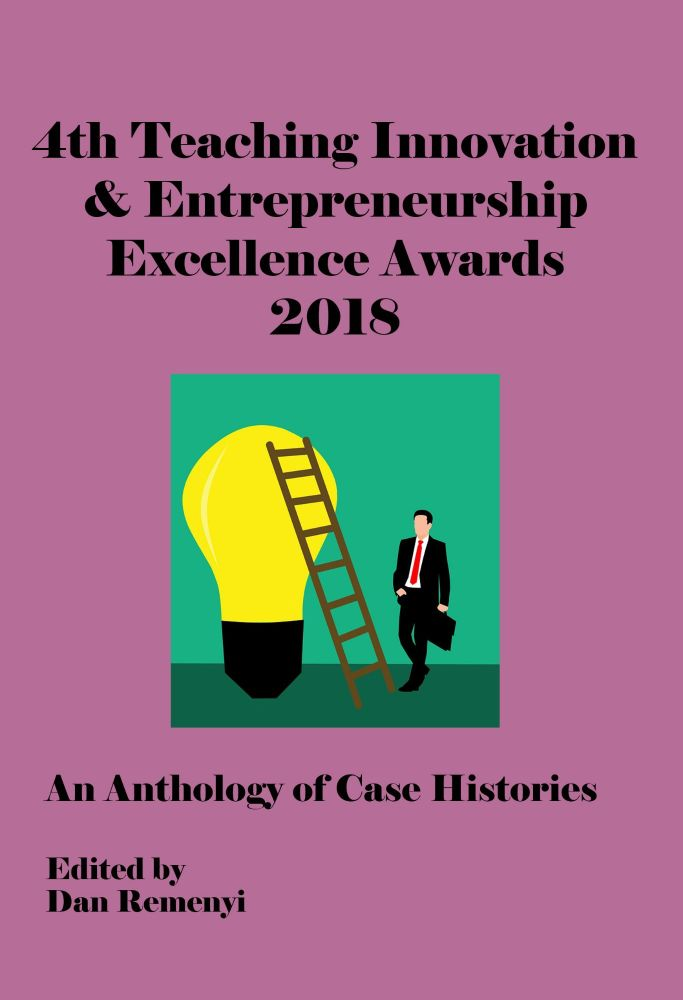 4th Teaching Innovation & Entrepreneurship Excellence Awards 2018: An Anthology of Case Histories