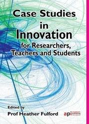 <!--100-->Case Studies in Innovation for Researchers Teachers and Students ISBN: 978-1-908272-