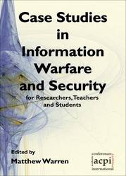 <!--090-->Case Studies in Information Warfare and Security for Researchers, Teachers and Students