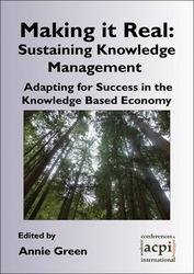 <!--008-->Making it Real: Sustaining Knowledge Management - Adapting for Success in the Knowledge Based Economy