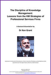 <!--060-->THE DISCIPLINE OF KNOWLEDGE  MANAGEMENT: Lessons from the KM Strategies of Professional Services Firms by Dr Kenneth A. Grant