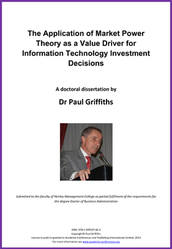 <!--030-->The Application of Market Power Theory as a Value Driver for Information Technology Investment Decisions by Dr Paul Griffiths