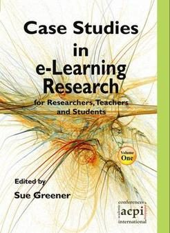 Case Studies in e-Learning Research for Researchers, teachers and Students