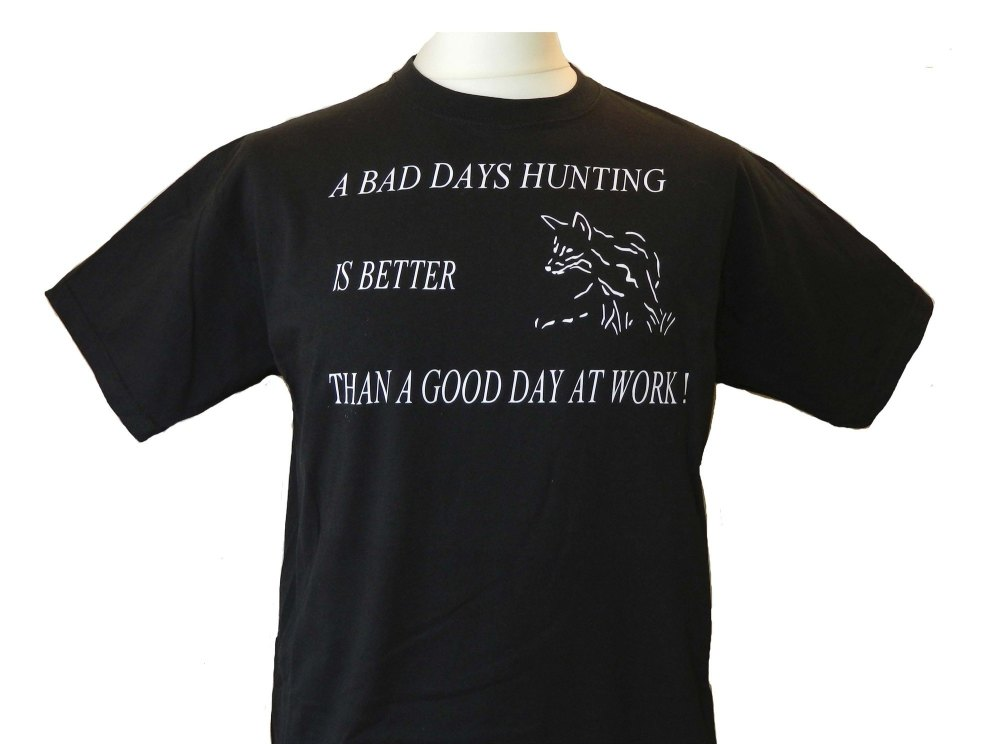 A bad days hunting - t shirt