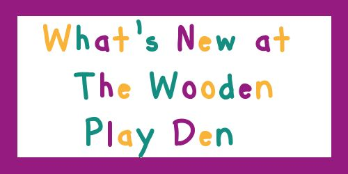 Whats New at The Wooden Play Den