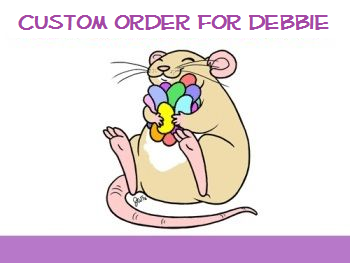 * Custom Order for Debbie K. #2
