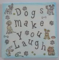 """Small Canvas """"Dogs Make You Laugh"""""""