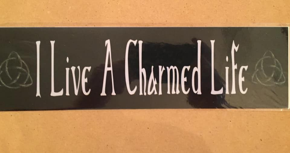 Fun bumper sticker, I live a charmed life