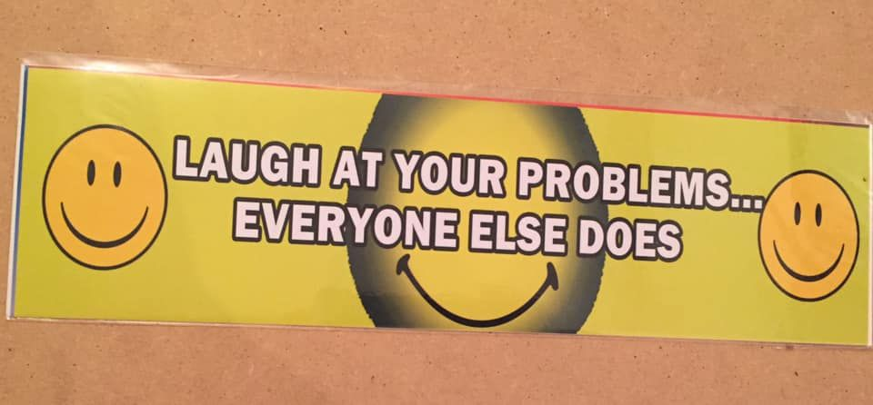 Fun bumper sticker, Laugh at your problems everyone else does