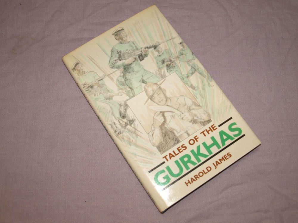 Tales of the Gurkhas by Harold James.