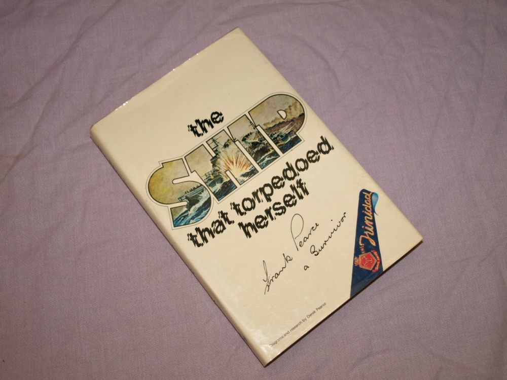 The Ship That Torpedoed Herself by Frank Pearce. Signed.