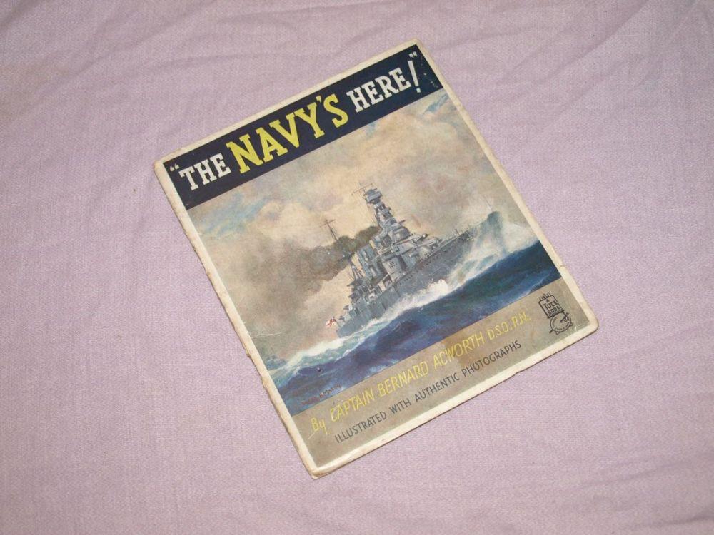 The Navy's Here! by Captain Bernard Acworth.