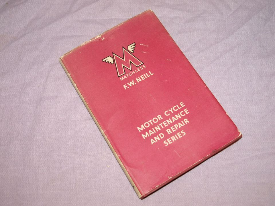 Matchless Motor Cycle Maintenance and Repair. F.W.Neill.