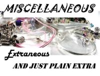Miscellaneous, extraneous and just plain extras