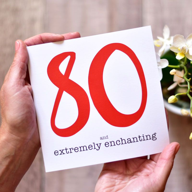 80 and extremely enchanting birthday card