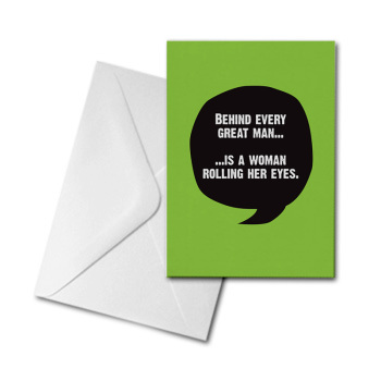 Blank Greetings Card - Behind Every Great Man...