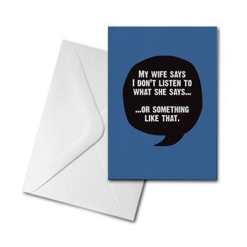 Blank Greetings Card - My Wife Says I Don't Listen...
