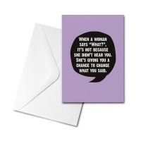 Blank Card - When a Woman Says 'What?'...