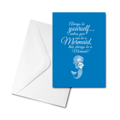 Blank Greetings Card - Always Be Yourself...Mermaid