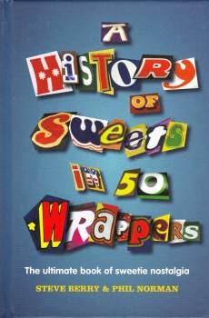 A History Of Sweets In 50 Wrappers - NEW