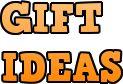 > Gift Ideas