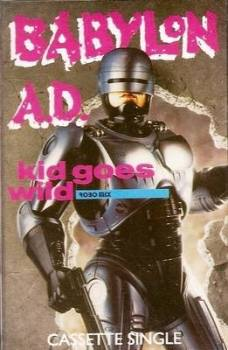 Robocop - Kid Goes Wild - Babylon A.D. - Cassette Single