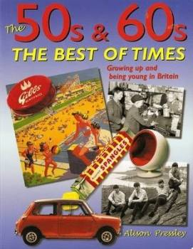 The 50s & 60s : The Best of Times - Growing Up And Being Young In Britain - NEW