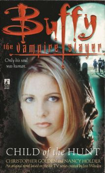 Buffy The Vampire Slayer : Child Of The Hunt - Novel - Christopher Golden / Nancy Holder - 1998