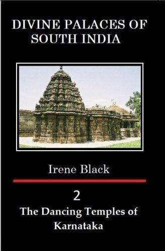 DIVINE PALACES OF SOUTH INDIA Volume 2: The Dancing Temples of Karnataka