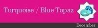 <!-- 023 -->December - Turquoise / Blue Topaz