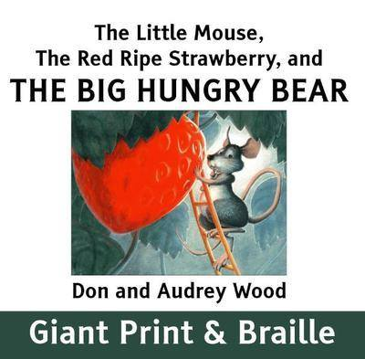 The Little Mouse, the Red Ripe Strawberry and the Hungry Bear by Don and Audrey Wood