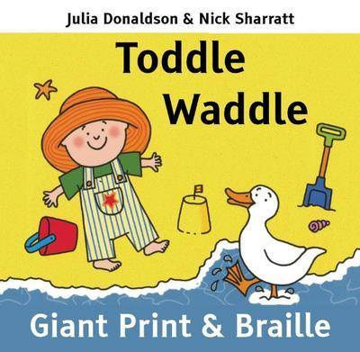 Toddle Waddle by Julia Donaldson & Nick Sharratt