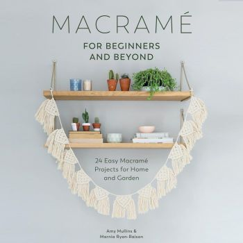 Macramé for Beginners and Beyond