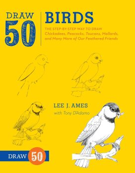 Draw 50 Birds: The Step-by-Step Way to Draw Chickadees, Peacocks, Toucans, Mallards, and Many More - Paperback