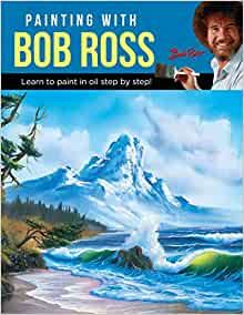 Painting with Bob Ross: Learn to paint in oil step by step