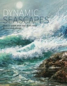 Dynamic Seascapes : How to Paint Seas and Skies with Drama and Energy