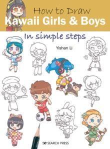 How to Draw: Kawaii Girls and Boys : In Simple Steps by Yishan Li