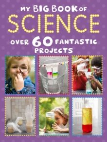 My Big Book of Science : Over 60 Exciting Experiments to Boost Your Stem Science Skills