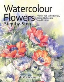 Watercolour Flowers Step-by-Step by Wendy Tait (Author) , Richard Bolton (Author) , Jackie Barrass (Author) , Ann Mortimer (Author)