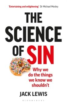 The Science of Sin : Why We Do The Things We Know We Shouldn't by Jack Lewis