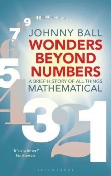 Wonders Beyond Numbers : A Brief History of All Things Mathematical by Johnny Ball