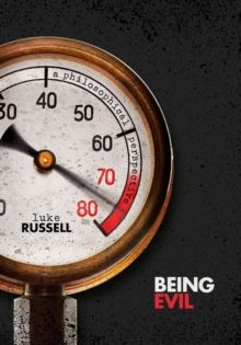 Being Evil : A Philosophical Perspective by Luke Russell