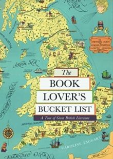 The Book Lover's Bucket List : A Tour of Great British Literature by Caroline Taggart