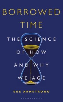 Borrowed Time : The Science of How and Why We Age by Sue Armstrong