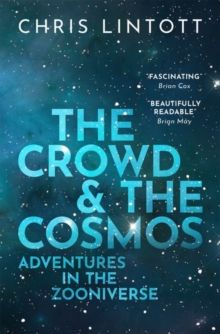 The Crowd and the Cosmos : Adventures in the Zooniverse by Chris Lintott